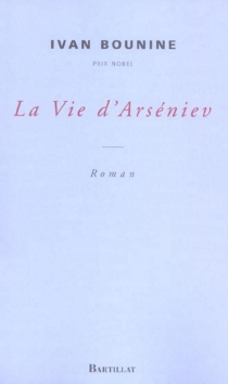 La vie d'Arséniev : jeunesse - Ivan AlexeevitchBounine