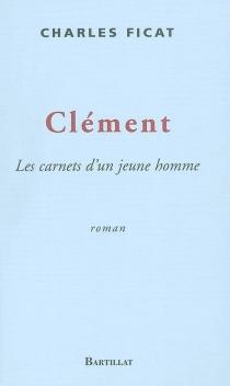 Clément : les carnets d'un jeune homme - CharlesFicat