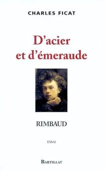 D'acier et d'émeraude, Rimbaud : essai - CharlesFicat