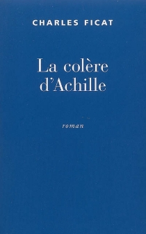 La colère d'Achille - CharlesFicat