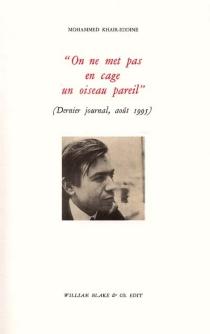 On ne met pas en cage un oiseau pareil : dernier journal, août 1995 - MohammedKhaïr-Eddine