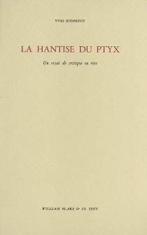 La hantise du ptyx : un essai de critique en rêve - YvesBonnefoy
