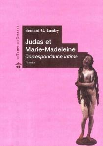 Judas et Marie-Madeleine (correspondance intime) - Bernard-G.Landry