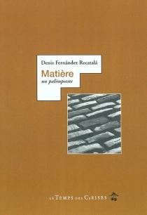 Matière : un palimpseste - DenisFernández-Recatalá