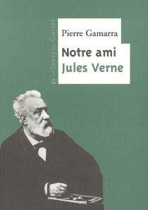 Notre ami Jules Verne - PierreGamarra