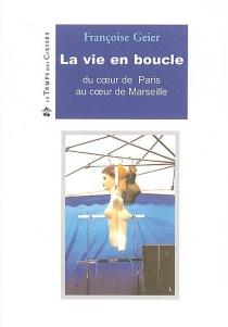 La vie en boucle : du coeur de Paris au coeur de Marseille - FrançoiseGeier