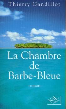 La chambre de Barbe-Bleue - ThierryGandillot