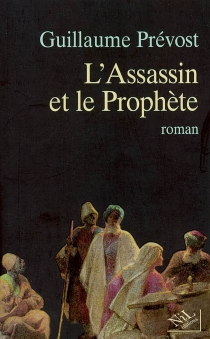 L'assassin et le prophète - GuillaumePrévost