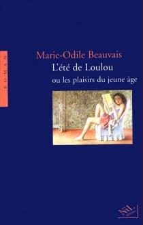 L'été de Loulou ou Les plaisirs du jeune âge - Marie-OdileBeauvais