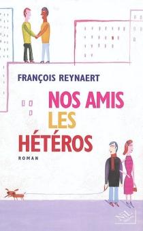 Nos amis les hétéros - FrançoisReynaert