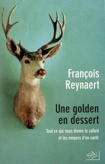 Une golden en dessert : tout ce qui nous donne le cafard et les moyens d'en sortir - FrançoisReynaert