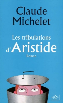 Les tribulations d'Aristide - Claude Michelet