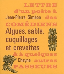 Algues, sable, coquillages et crevettes : lettre d'un poète à des comédiens et à quelques autres passeurs - Jean-PierreSiméon