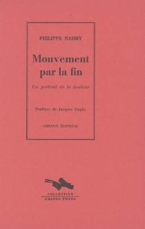 Mouvement par la fin : un portrait de la douleur - PhilippeRahmy