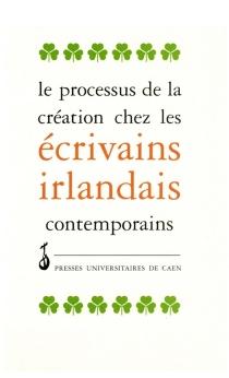 Le processus de création chez les écrivains irlandais contemporains : actes -