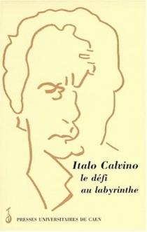Italo Calvino : le défi au labyrinthe : actes de la journée d'études de Caen, 8 mars 1997 -