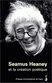 Seamus Heaney et la création poétique -