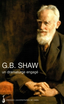 G.B. Shaw : un dramaturge engagé -