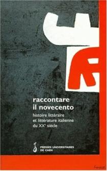 Raccontare il novecento : histoire littéraire et littérature italienne du XXe siècle -