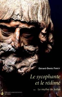 Le sycophante et le rédimé ou Le mythe de Judas - Gérard-DenisFarcy