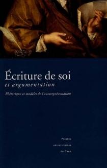 Écriture de soi et argumentation : rhétorique et modèles de l'autoreprésentation -