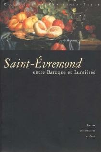 Entre baroque et Lumières, Saint-Evremond (1914-1703) : colloque de Cerisy-la-Salle (25-27 septembre 1998) -
