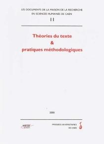 Théories du texte et pratiques méthodologiques : actes du colloque de Caen (MRSH, décembre 1998) -