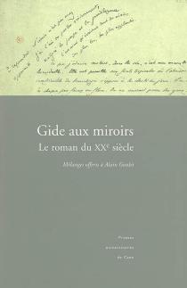 Gide aux miroirs : le roman du XXe siècle : mélanges offerts à Alain Goulet -