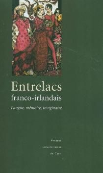 Entrelacs franco-irlandais : langue, mémoire, imaginaire : actes du colloque tenu au Collège des Irlandais à Paris, les 5 et 6 juillet 1996 -