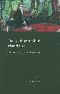 L'autobiographie irlandaise : voix communes, voix singulières -