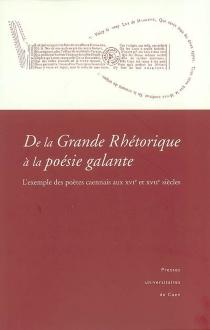 De la grande rhétorique à la poésie galante : l'exemple des poètes caennais aux XVIe et XVIIe siècles : actes du colloque -