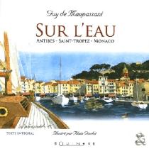 Sur l'eau : Antibes, Saint-Tropez, Monaco - Guy deMaupassant