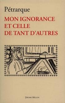 De sui ipsius et multorum ignorantia| Mon ignorance et celle de tant d'autres : 1367-1368 - Pétrarque