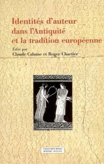 Identités d'auteur dans l'Antiquité et la tradition européenne -