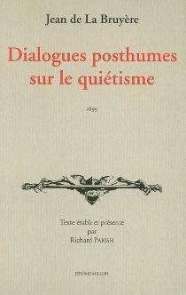 Dialogues posthumes sur le quiétisme - Louis-ElliesDu Pin