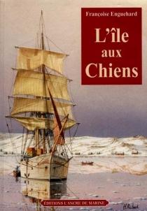 L'île aux Chiens - FrançoiseEnguehard