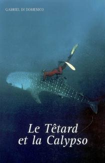 Le Tétard et la Calypso : récit - GabrielDi-Domenico