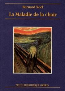 La maladie de la chair - BernardNoël