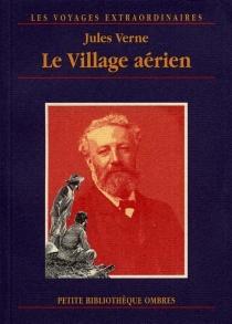 Le village aérien - JulesVerne