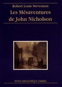 Les mésaventures de John Nicholson| Suivi de Histoire d'un mensonge| Suivi de Le trésor de Franchard - Robert LouisStevenson