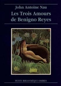 Les trois amours de Benigno Reyes - John-AntoineNau