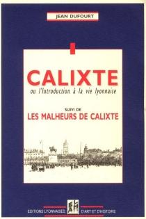 Calixte ou L'introduction à la vie lyonnaise| Suivi de Les malheurs de Calixte - JeanDufourt