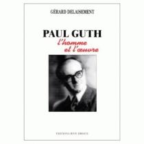 Paul Guth : l'homme et l'oeuvre - GérardDelaisement