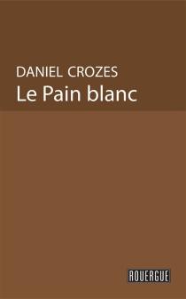 Le pain blanc - DanielCrozes