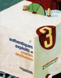 Authentiques exploits et cruelles désillusions - OlivierDouzou
