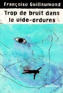 Trop de bruit dans le vide-ordures - FrançoiseGuillaumond