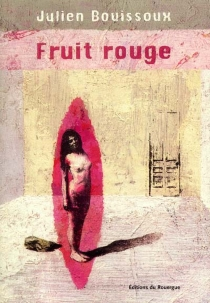 Fruit rouge - Julien Bouissoux