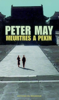 Meurtres à Pékin - Peter May