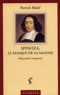 Spinoza, le masque de la sagesse : une biographie imaginaire - PatrickRödel