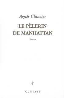Le pèlerin de Manhattan - AgnèsClancier